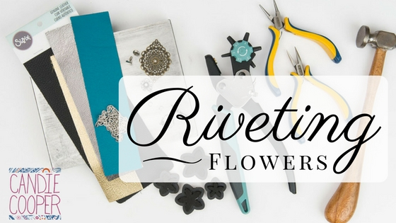 Riveting Flowers with Candie Cooper and Sizzix