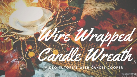 Wire Wrapped Candle Wreaths Video Tutorial with Candie Cooper